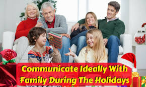 how to communicate ideally with family during the holidays