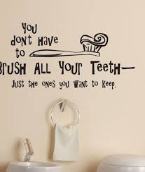 you don u0027t have to brush all your teeth bathroom quote wall sticker
