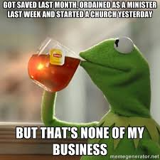 Church Meme Generator - saved last month started new church yesterday noneofmybusiness