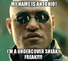 Antonio Meme - my name is antonio i m a undercover sneaky freak make a meme