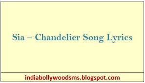 Sia Chandelier Lyric Sia U2013 Chandelier Song Lyrics India Bollywood Sms