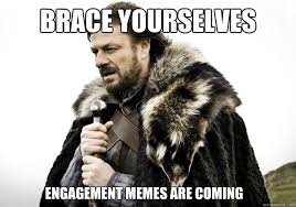 Engagement Meme - brace yourselves engagement memes are coming brace yourself the