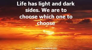 Quotes About Light And Dark Life Has Light And Dark Sides We Are To Choose Statusmind Com