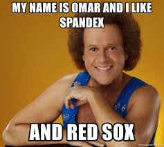Spandex Meme - my name is omar and i like spandex and red sox gay richard