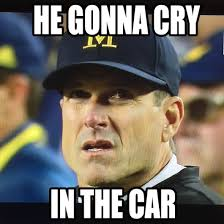 Jim Harbaugh Memes - coach harbaugh gonna cry in the car harbaugh msuvsmich