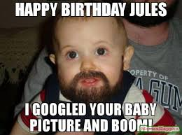 Jules Meme - happy birthday jules i googled your baby picture and boom meme