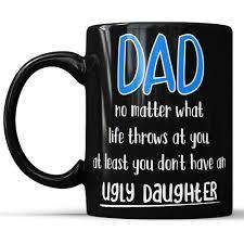 dad ugly daughter funny coffee mug for father u2013 teerrific