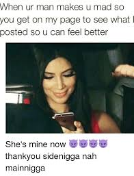 U Mad Or Nah Meme - when ur man makes u mad so you get on my page to see what posted