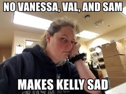 Work Friends Meme - no vanessa val and sam makes kelly sad no work friends meme