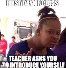First Day Of Class Meme - black girl wat meme imgflip