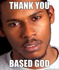 Thank You Based God Meme - image 93093 based god know your meme