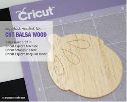 Balsa Wood Projects For Free by How To Cut Balsa Wood With Cricut Explore Altamonte Family
