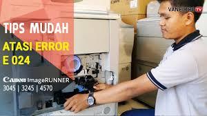wow gampang mesin fotocopy error 024 canon ir 4570 3045 3245
