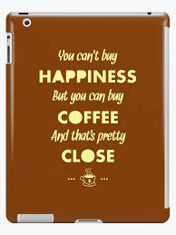 Buy Meme - you can t buy happiness but you can buy coffee funny coffee quote