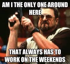 I Work Weekends Meme - funniest i work weekends meme joke quotesbae