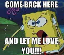 Funny Memes About Love - come back here funny love meme
