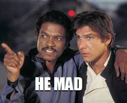 Lando Calrissian Meme - he mad u mad know your meme