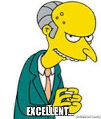 Mr Burns Excellent Meme - excellent mister burns make a meme