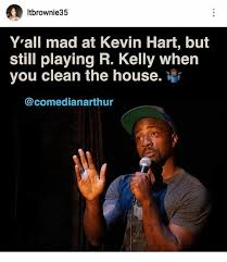 Meme R - itbrownie35 y all mad at kevin hart but still playing r kelly when