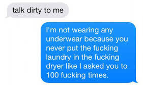 Dirty Laundry Meme - talk dirty to me i m not wearing any underwear because you never