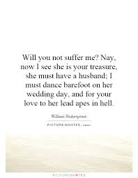 wedding quotes shakespeare will you not suffer me nay now i see she is your treasure she