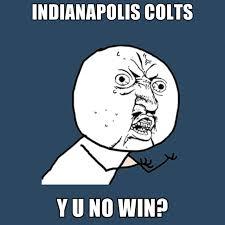 Indianapolis Colts Memes - indianapolis colts y u no win create meme