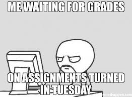 Meme Computer - me waiting for grades on assignments turned in tuesday meme