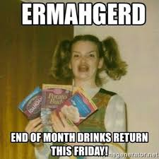 This Is The End Meme Generator - end of month drinks return this friday ermahgerd meme generator