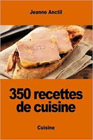 cuisine jeanne 350 recettes de cuisine jeanne anctil 9781542406314 books amazon ca