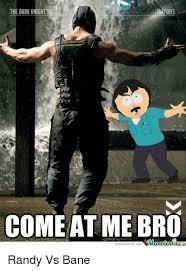 Bane Meme - the dark knightr come at me bro memecenter meme centercom randy vs
