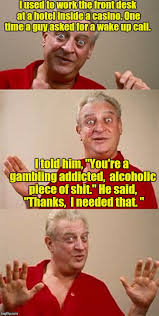 Meme Alcoholic Guy - i used to work the front desk at a hotel inside a casino one time a