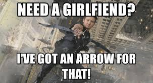 Hawkeye Meme - need a girlfiend i ve got an arrow for that hawkeye meme meme