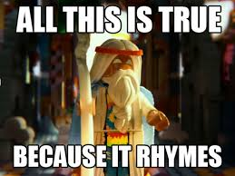 Lego Movie Memes - all this is true because it rhymes the lego movie know your meme