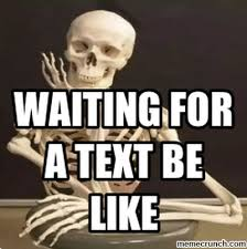 Waiting For Text Meme - for a text be like