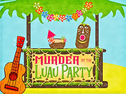 luau party murder at the luau party my mystery party