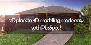 2d plans to 3d modelling made easy with plusspec software in