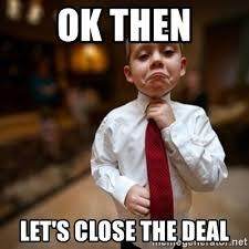 Deal Meme - ok then let s close the deal alright then business kid meme