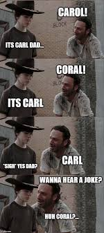 Coral Meme - carol its carl dad coral its carl carl sigh yes dad wanna