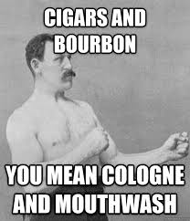 Manly Man Meme - overly manly man meme botl brothers of the leaf cigar forums