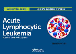 acute lymphocytic leukemia nursing care management study guide