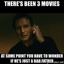 Bad Father Meme - there s been 3 movies at some point you have to wonder if he s just