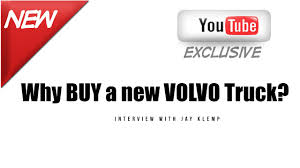 buy volvo semi truck why buy a new volvo truck interview with jay klemp youtube