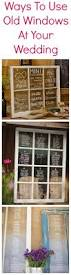 ways to use windows at your wedding window weddings and vintage