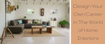 how to become a home interior designer design your own career in the of home interiors inspiring