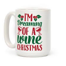 christmas mug i m dreaming of a wine christmas mugs human