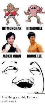 Jacki Chan Meme - hitimonchan hitmonlee jackie chan bruce lee that thing you did