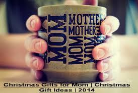 christmas gifts for mom christmas gift ideas 2014