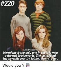 Hermione Memes - 220 hermione is the only one in the trio who returned to hogwarts