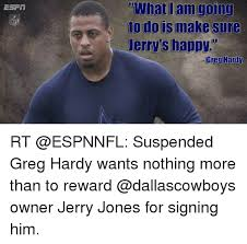 Jerry Jones Memes - esrin uwhat i am going to do is make sure jerry s happy greg hardy
