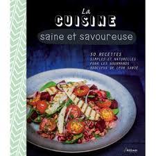 cuisine saine la cuisine saine et savoureuse 50 recettes simples et naturelles